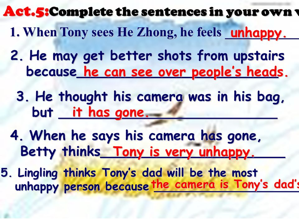 Act.5: Complete the sentences in your own words: 1. When Tony sees He Zhong, he feels ___________ 1. When Tony sees He Zhong, he feels ___________ 2.