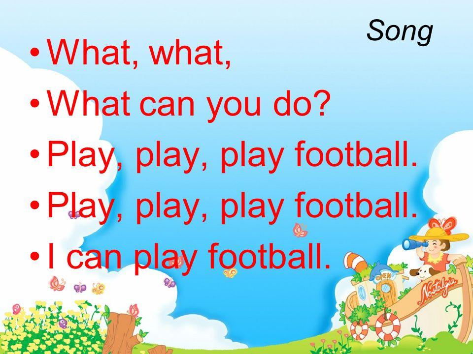 Play, play, play football. I can play football.