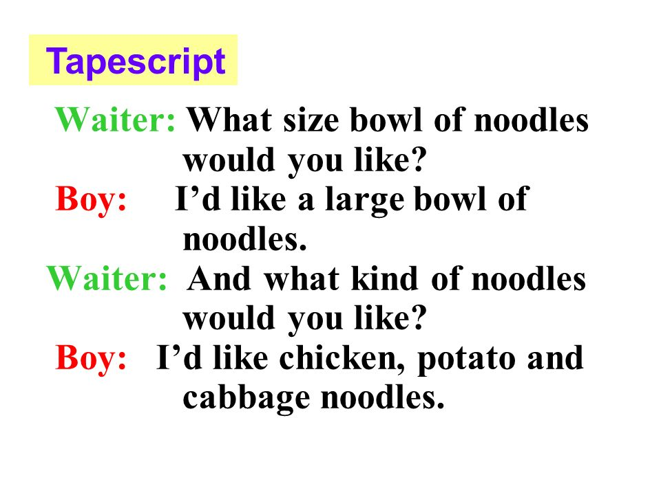 Id like a _____ bowl of noodles. Id like _______, ______ and ________noodles, please. Id like a ________ bowl. Id like ____ and ______ noodles, please
