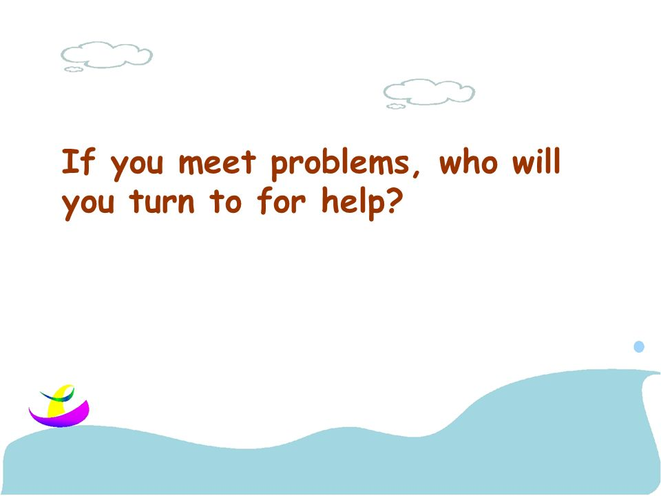 If you meet problems, who will you turn to for help
