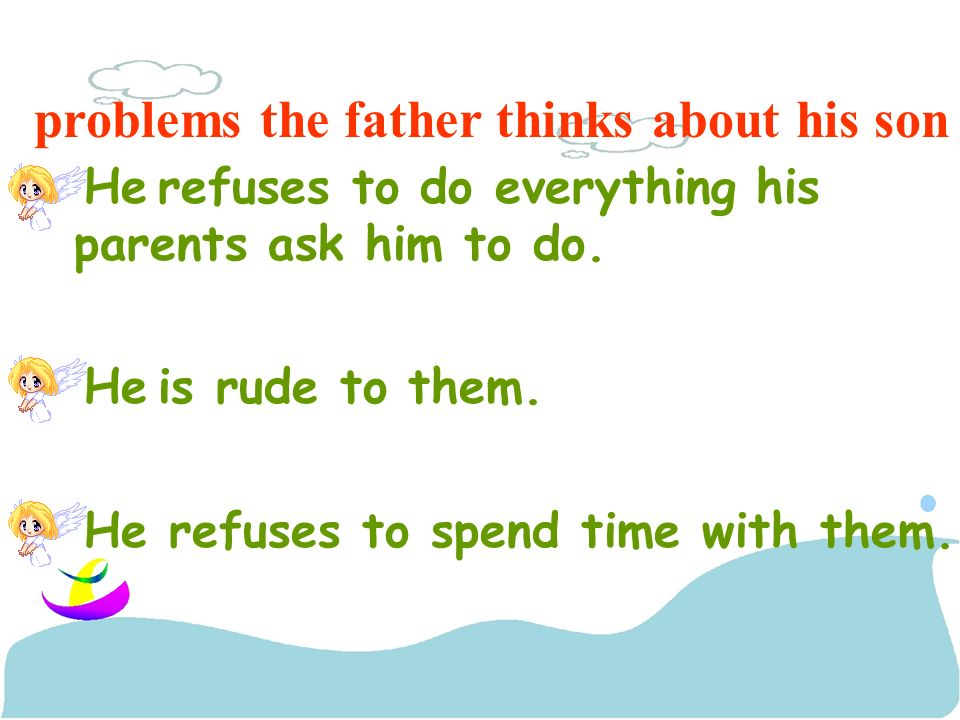 problems the father thinks about his son He refuses to do everything his parents ask him to do.