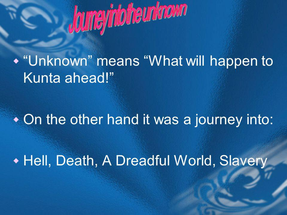 Unknown means What will happen to Kunta ahead.