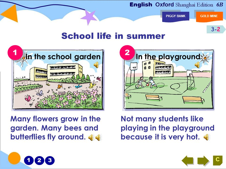 PIGGY BANKGOLD MINE C 1 2 3 3-2 1 1 2 2 School life in summer Many flowers grow in the garden.