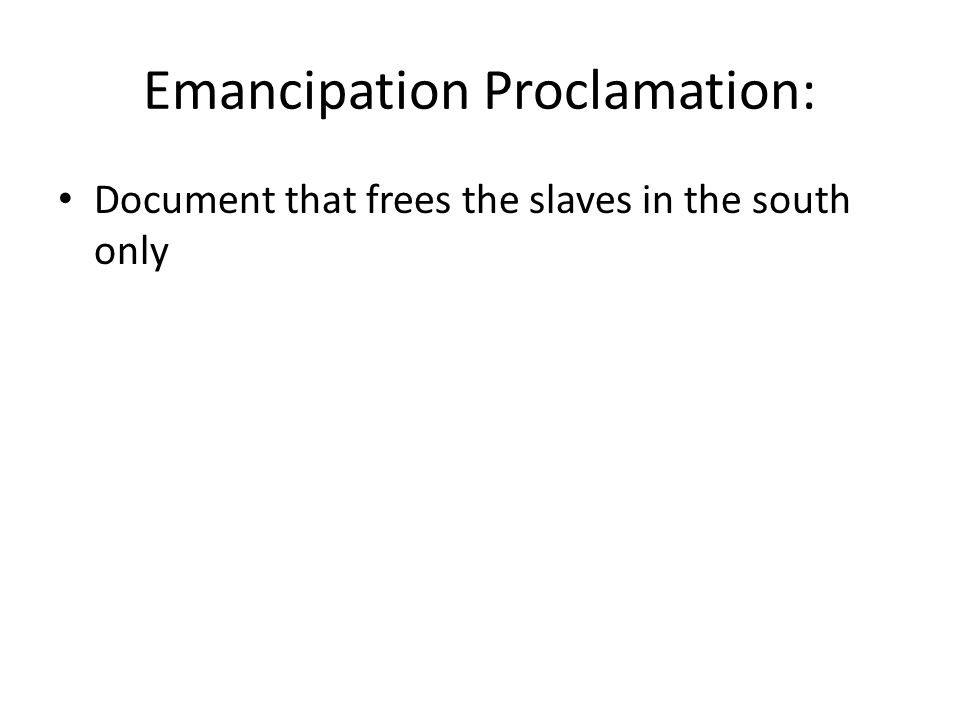 Emancipation Proclamation: Document that frees the slaves in the south only