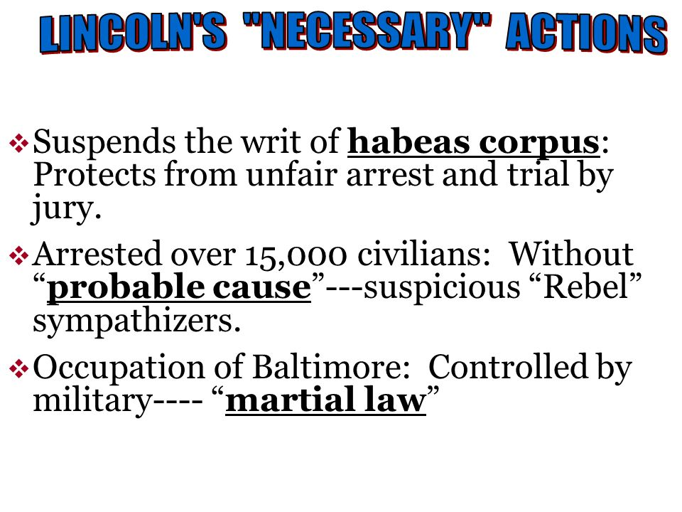 Suspends the writ of habeas corpus: Protects from unfair arrest and trial by jury. Arrested over 15,000 civilians: Withoutprobable cause---suspicious