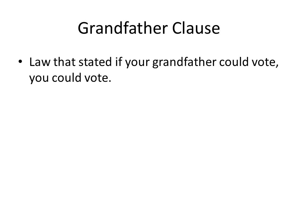 Grandfather Clause Law that stated if your grandfather could vote, you could vote.