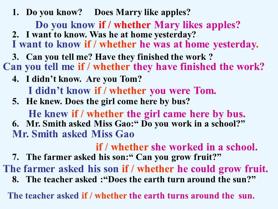 1.Do you know? Does Marry like apples? 2.I want to know. Was he at home yesterday? 3.Can you tell me? Have they finished the work ? 4.I didnt know. Ar