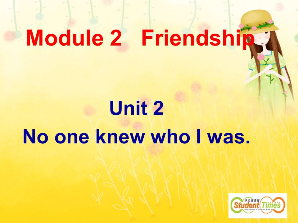 Module 2 Friendship Unit 2 No one knew who I was.