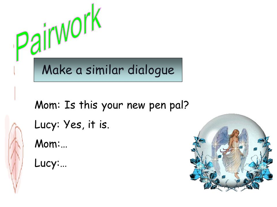 M: Is that your new pen pal, Lucy? S: Yes, it is. M: Oh, whats her name? S: Her name is Maria. M: Uh-huh. And where is she from? S: Um, shes from Cana