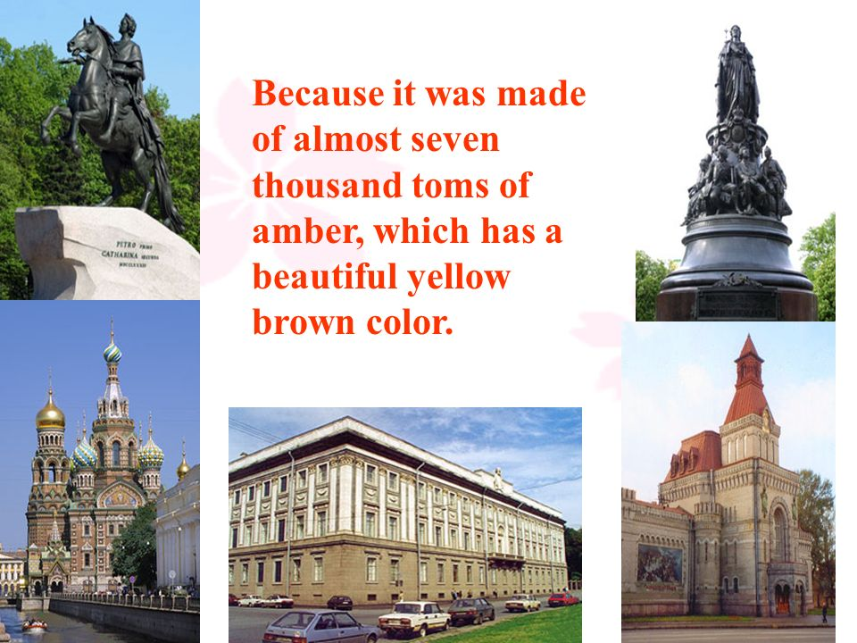 23 2.Why it is called the Amber room and how many tons of amber were used to make the Amber Room?