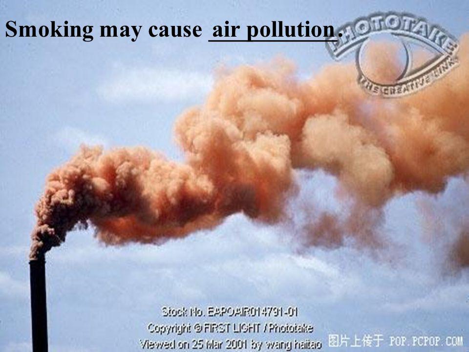 Smoking may cause ______.fire