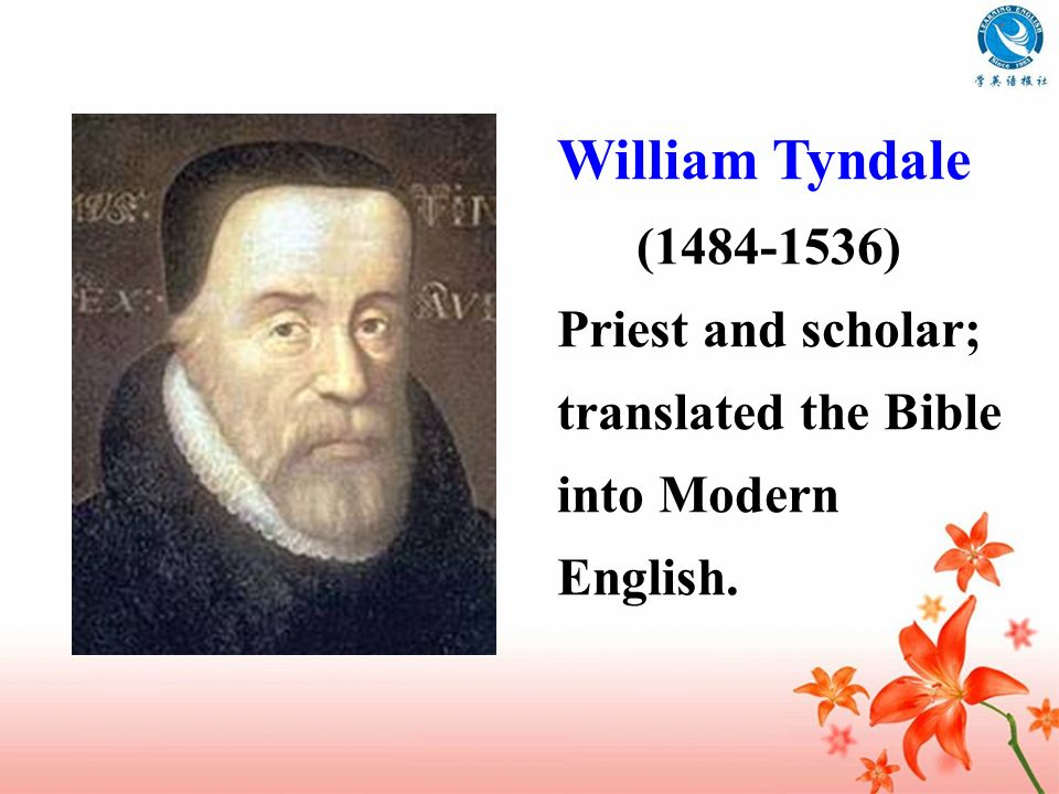 (1484-1536) Priest and scholar; translated the Bible into Modern English.