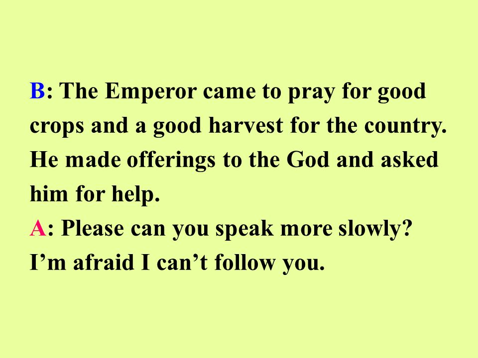 B: The Emperor came to pray for good crops and a good harvest for the country.