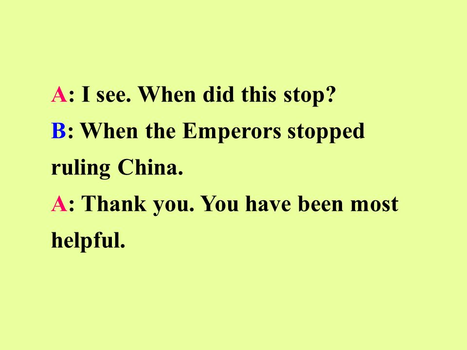 A: I see. When did this stop. B: When the Emperors stopped ruling China.