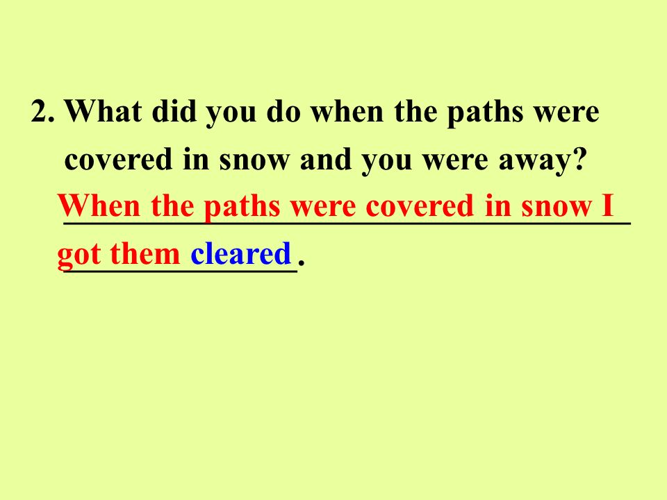 2. What did you do when the paths were covered in snow and you were away.