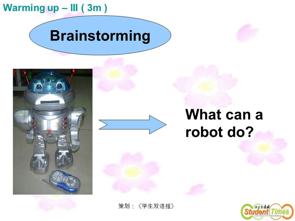 14 Brainstorming What can a robot do Warming up – III ( 3m )