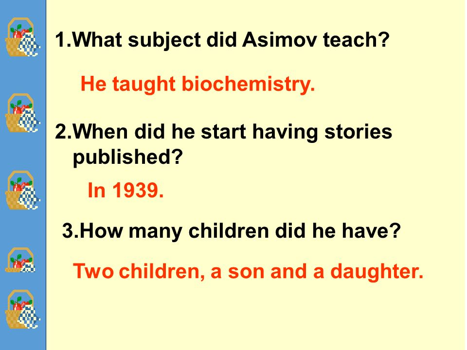 63 1.What subject did Asimov teach. 2.When did he start having stories published.