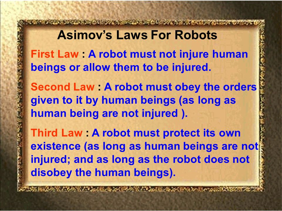 67 Asimovs Laws For Robots First Law : A robot must not injure human beings or allow them to be injured.