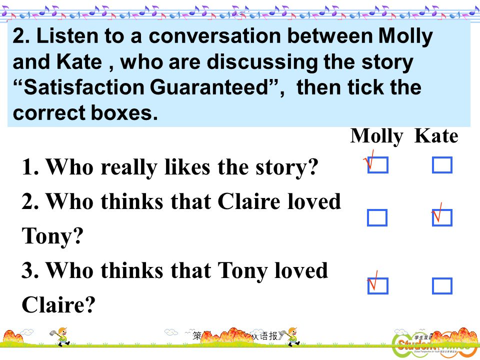 73 2. Listen to a conversation between Molly and Kate, who are discussing the story Satisfaction Guaranteed, then tick the correct boxes. 1. Who reall