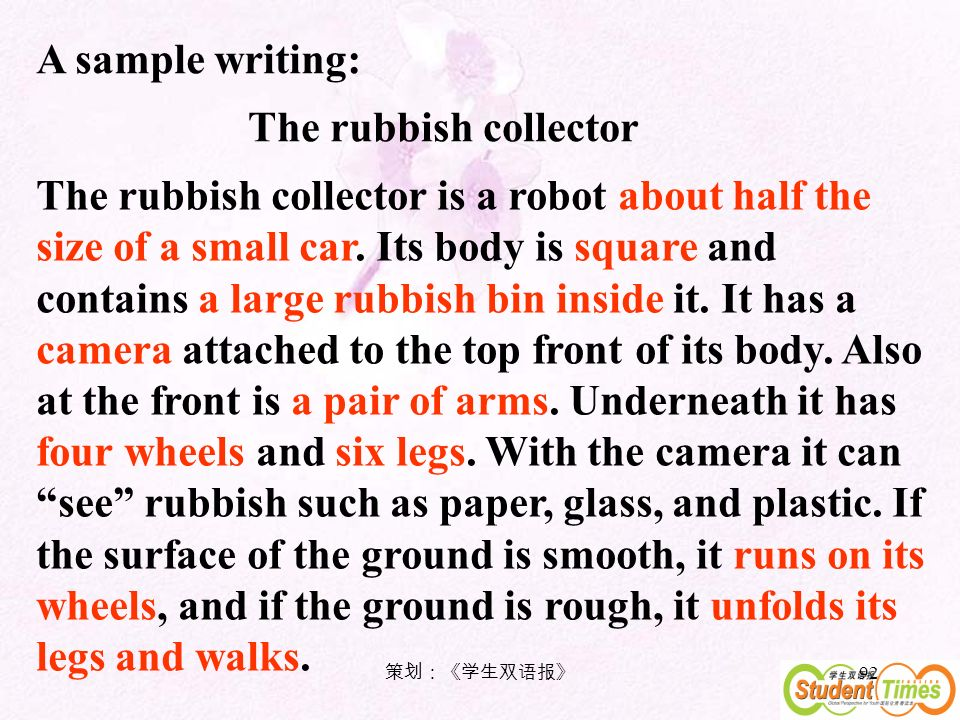 92 A sample writing: The rubbish collector The rubbish collector is a robot about half the size of a small car.