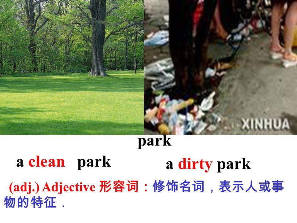 a clean park a dirty park park (adj.) Adjective