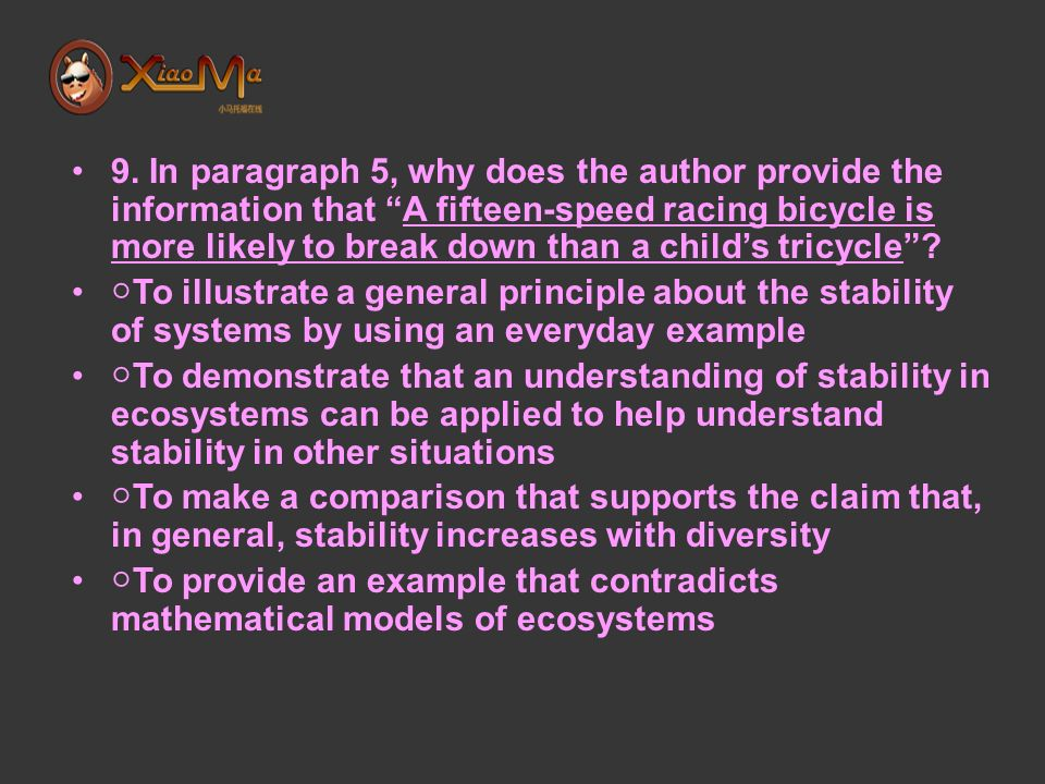 9. In paragraph 5, why does the author provide the information that A fifteen-speed racing bicycle is more likely to break down than a childs tricycle