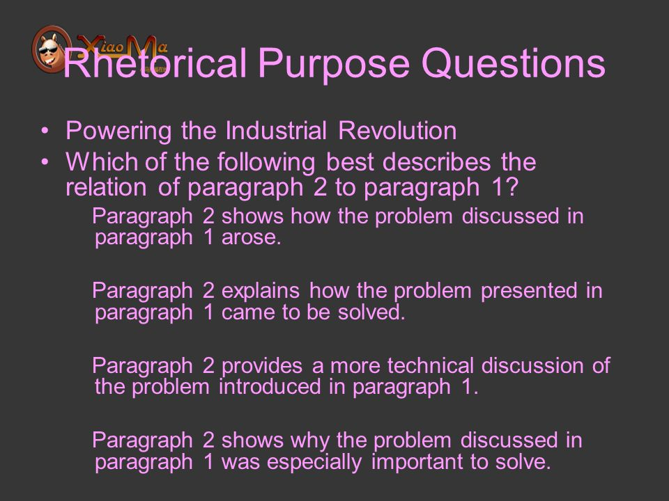 Rhetorical Purpose Questions Powering the Industrial Revolution Which of the following best describes the relation of paragraph 2 to paragraph 1.