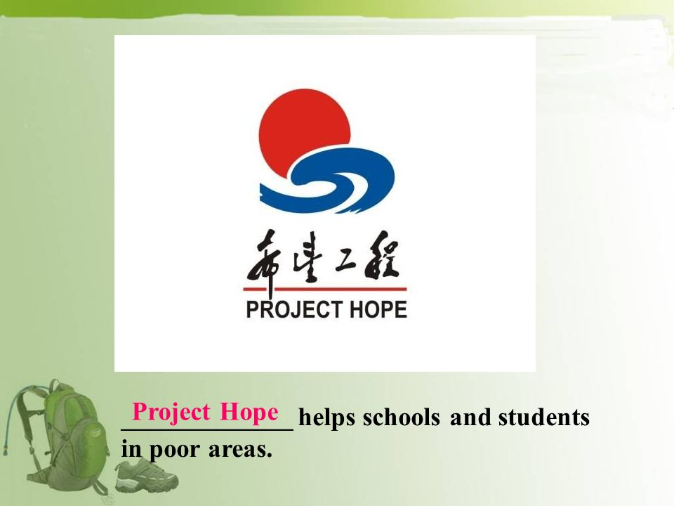 _____________ helps schools and students in poor areas. Project Hope