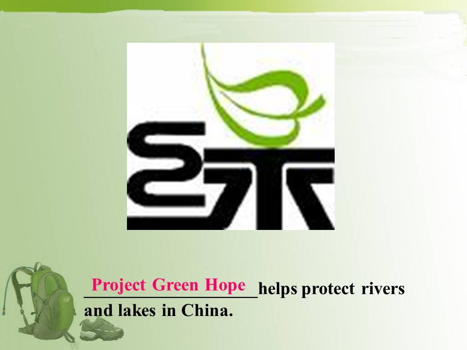 Project Green Hope ___________________helps protect rivers and lakes in China.