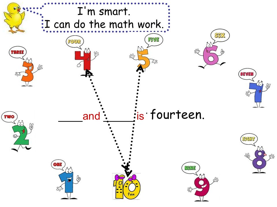 fifteen I m smart. I can do the math work. ____and _____ is. fourteen.