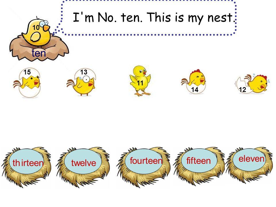 I m No. ten. This is my nest. ten thtw f f eleven irteen 1315 14 12 11 elve ourteenifteen 10
