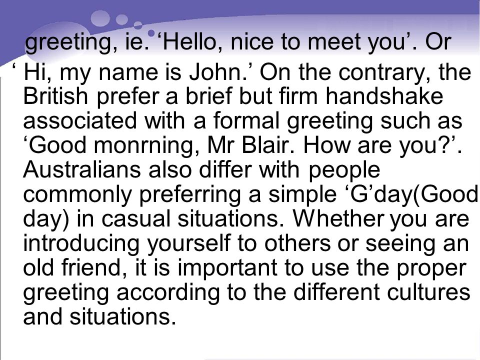 greeting, ie. Hello, nice to meet you. Or Hi, my name is John.