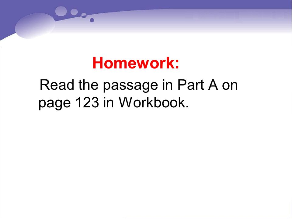 Homework: Read the passage in Part A on page 123 in Workbook.