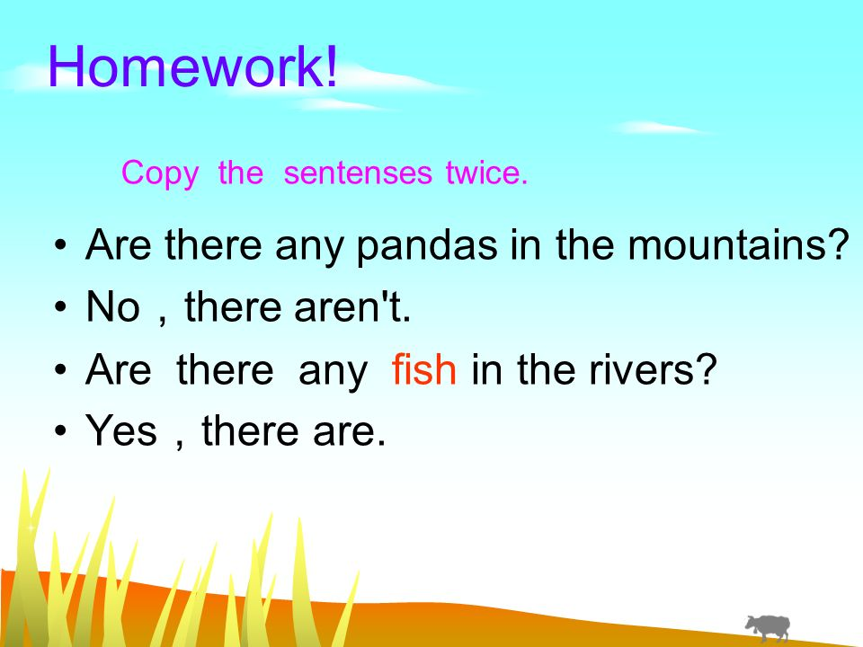 Homework. Are there any pandas in the mountains. No there aren t.