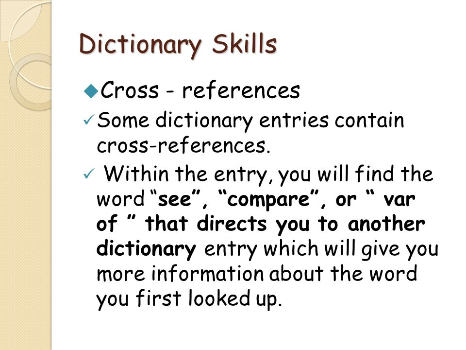 Dictionary Skills Cross - references Some dictionary entries contain cross-references. Within the entry, you will find the word see, compare, or var o
