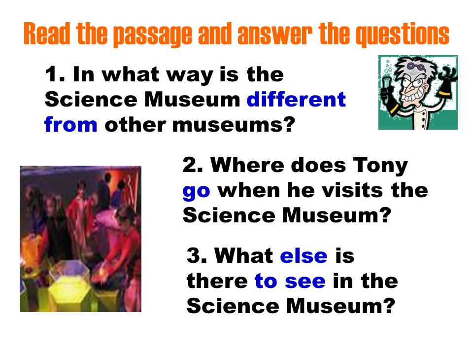 The most unusual museum in London is the Science Museum.