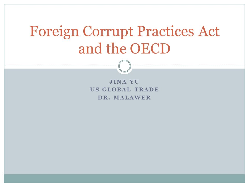 JINA YU US GLOBAL TRADE DR. MALAWER Foreign Corrupt Practices Act and the OECD