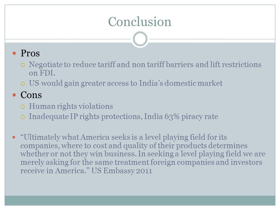 Conclusion Pros Negotiate to reduce tariff and non tariff barriers and lift restrictions on FDI.