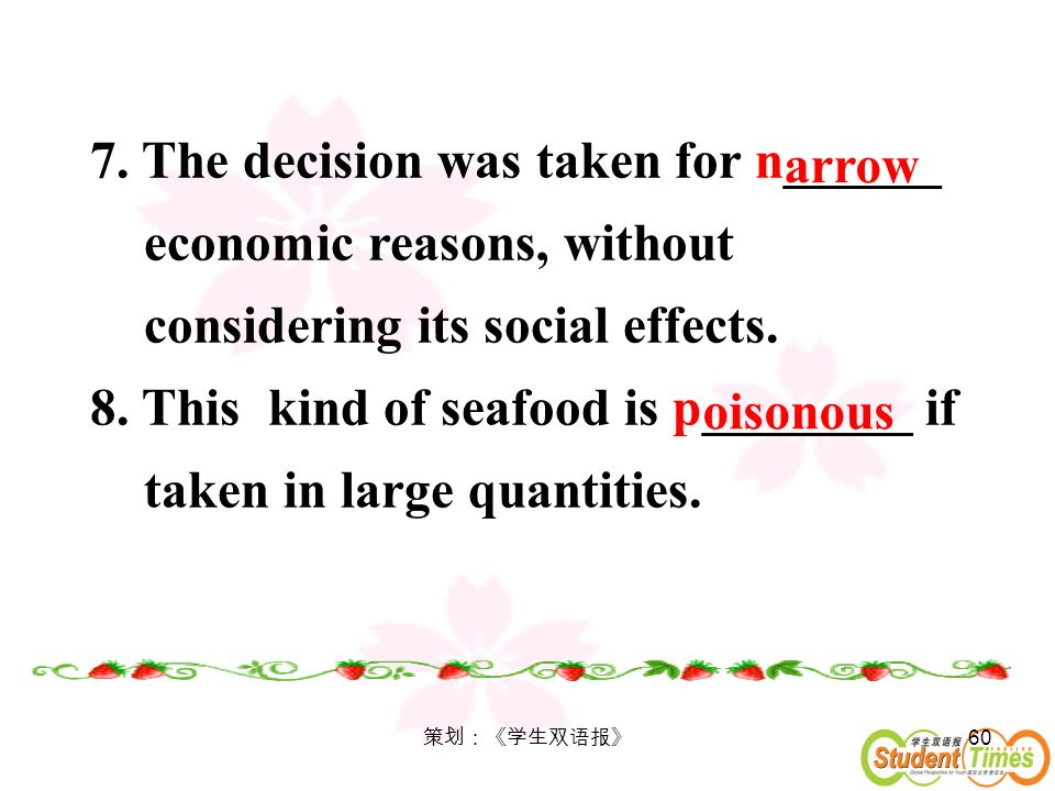 60 7. The decision was taken for n______ economic reasons, without considering its social effects. 8. This kind of seafood is p________ if taken in la