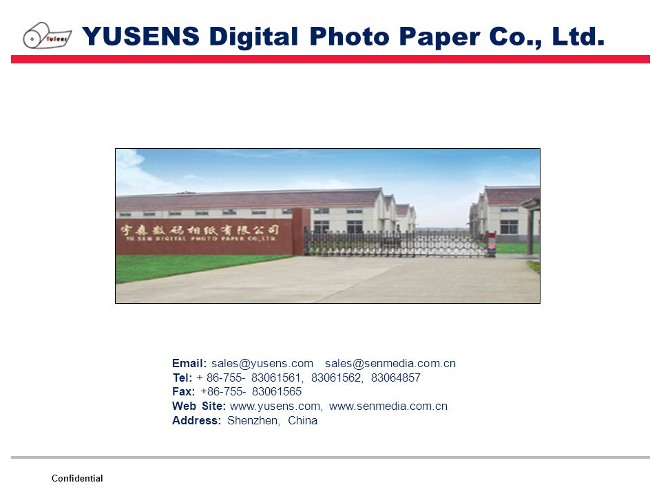 Confidential YUSENS Digital Photo Paper Co., Ltd. Email: sales@yusens.com sales@senmedia.com.cn Tel: + 86-755- 83061561, 83061562, 83064857 Fax: +86-7
