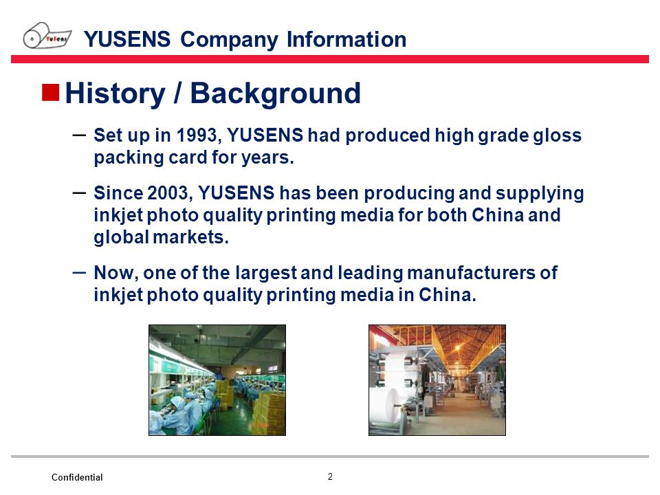 Confidential History / Background – Set up in 1993, YUSENS had produced high grade gloss packing card for years. – Since 2003, YUSENS has been produci