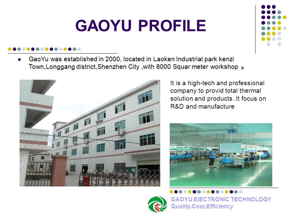 GAOYU PROFILE GAOYU ElECTRONIC TECHNOLOGY Quality,Cost,Efficiency GaoYu was established in 2000, located in Laoken Industrial park kenzi Town,Longgang