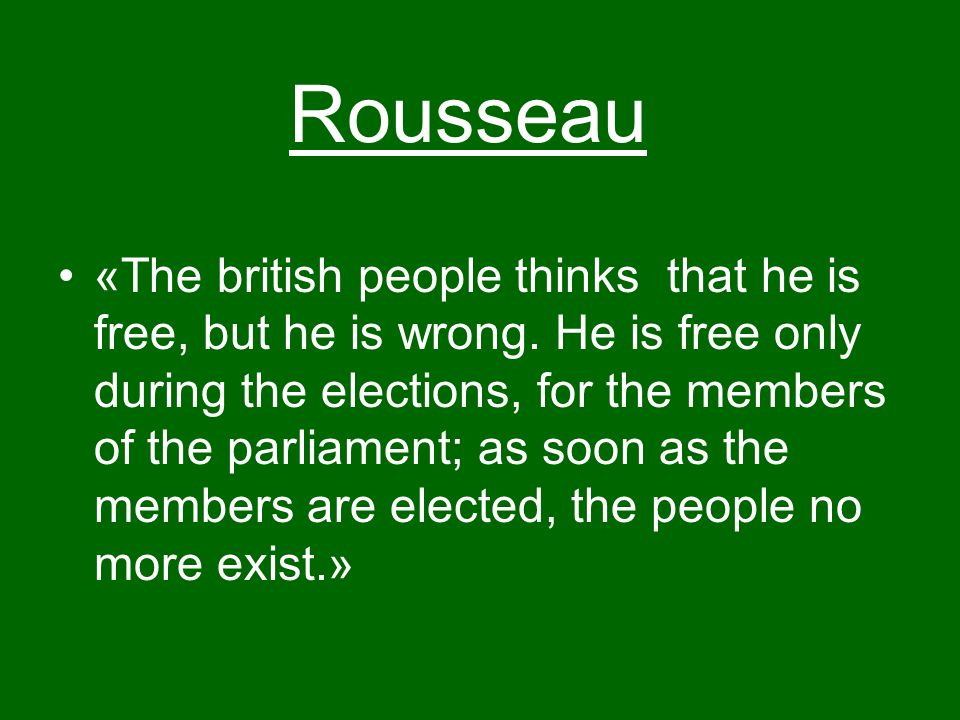 Rousseau «The british people thinks that he is free, but he is wrong.