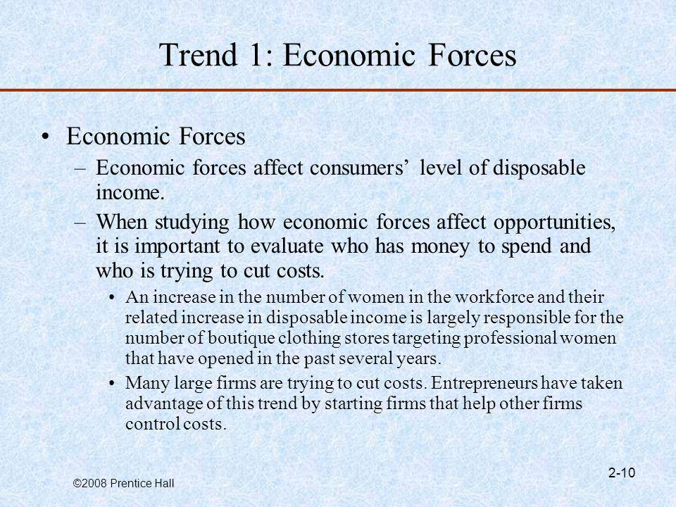 ©2008 Prentice Hall 2-10 Trend 1: Economic Forces Economic Forces –Economic forces affect consumers level of disposable income. –When studying how eco