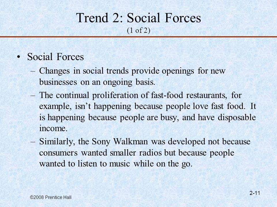©2008 Prentice Hall 2-11 Trend 2: Social Forces (1 of 2) Social Forces –Changes in social trends provide openings for new businesses on an ongoing bas