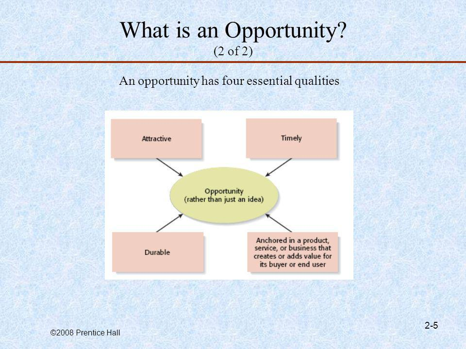 ©2008 Prentice Hall 2-5 What is an Opportunity? (2 of 2) An opportunity has four essential qualities