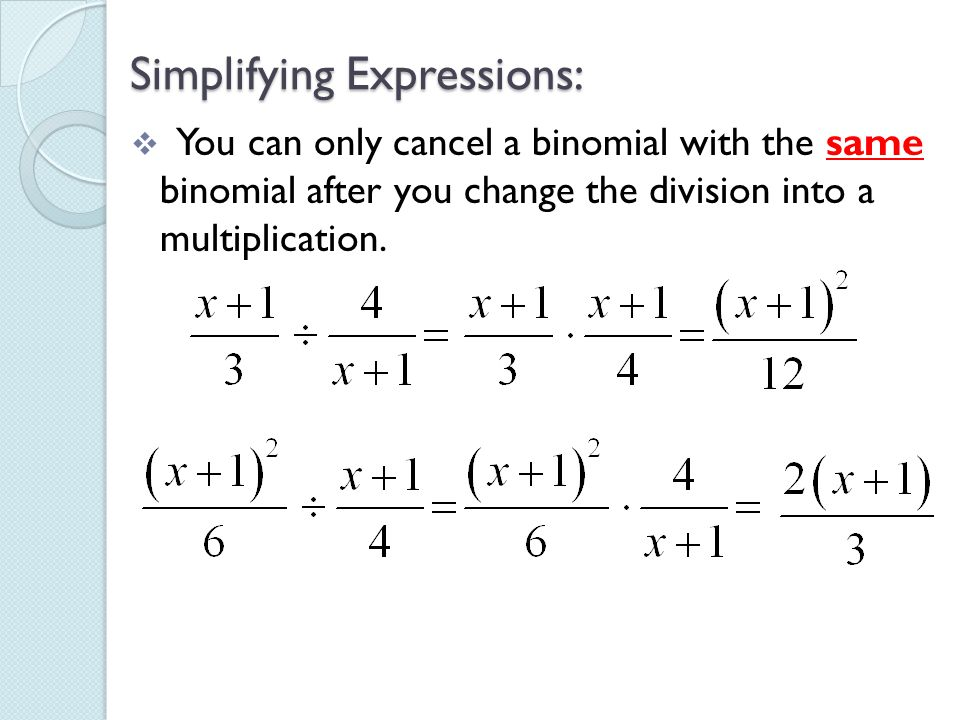 Simplifying Expressions: You can only cancel a binomial with the same binomial after you change the division into a multiplication.
