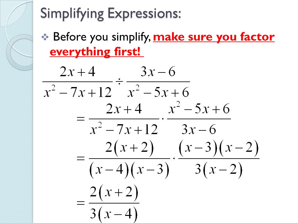 Simplifying Expressions: Before you simplify, make sure you factor everything first!