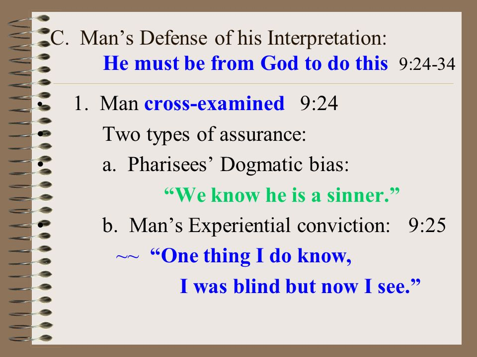 C. Mans Defense of his Interpretation: He must be from God to do this 9:24-34 1. Man cross-examined 9:24 Two types of assurance: a. Pharisees Dogmatic