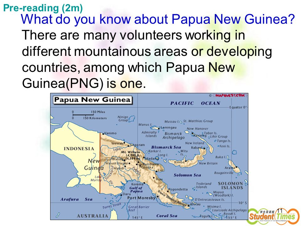 11 What do you know about Papua New Guinea? There are many volunteers working in different mountainous areas or developing countries, among which Papu